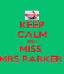 KEEP CALM AND MISS  MRS PARKER  - Personalised Poster A4 size