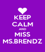 KEEP CALM AND MISS MS.BRENDZ - Personalised Poster A4 size