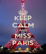 KEEP CALM AND MISS PARIS - Personalised Poster A4 size