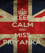 KEEP CALM AND MISS PRIYANKA - Personalised Poster A4 size
