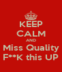 KEEP CALM AND Miss Quality F**K this UP - Personalised Poster A4 size