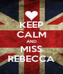 KEEP CALM AND MISS REBECCA - Personalised Poster A4 size