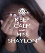 KEEP CALM AND MISS SHAYLON - Personalised Poster A4 size