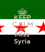 KEEP CALM AND Miss Syria - Personalised Poster A4 size