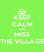KEEP CALM AND MISS THE VILLAGE - Personalised Poster A4 size