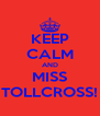 KEEP CALM AND MISS TOLLCROSS! - Personalised Poster A4 size