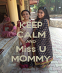 KEEP CALM AND Miss U MOMMY - Personalised Poster A4 size