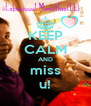 KEEP CALM AND miss u! - Personalised Poster A4 size