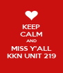 KEEP CALM AND MISS Y'ALL KKN UNIT 219 - Personalised Poster A4 size
