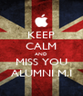KEEP CALM AND MISS YOU ALUMNI M.I - Personalised Poster A4 size