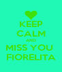 KEEP CALM AND MISS YOU  FIORELITA - Personalised Poster A4 size