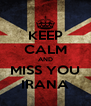 KEEP CALM AND MISS YOU IRANA - Personalised Poster A4 size