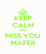 KEEP CALM AND MISS YOU MAFER - Personalised Poster A4 size
