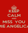 KEEP CALM AND MISS  YOU MIE ANGELICA - Personalised Poster A4 size