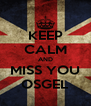 KEEP CALM AND MISS YOU OSGEL - Personalised Poster A4 size