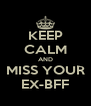 KEEP CALM AND MISS YOUR EX-BFF - Personalised Poster A4 size
