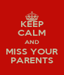 KEEP CALM AND MISS YOUR PARENTS - Personalised Poster A4 size