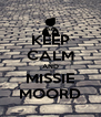 KEEP CALM AND MISSIE MOORD - Personalised Poster A4 size