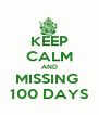 KEEP CALM AND MISSING  100 DAYS - Personalised Poster A4 size