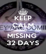 KEEP CALM AND MISSING  32 DAYS - Personalised Poster A4 size