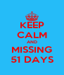 KEEP CALM AND MISSING 51 DAYS - Personalised Poster A4 size
