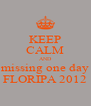 KEEP CALM AND missing one day FLORIPA 2012 - Personalised Poster A4 size
