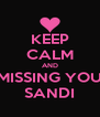 KEEP CALM AND MISSING YOU SANDI - Personalised Poster A4 size