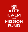 KEEP CALM AND MISSION FUND - Personalised Poster A4 size