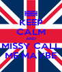 KEEP CALM AND MISSY CALL ME MAYBE - Personalised Poster A4 size