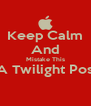 Keep Calm And Mistake This As A Twilight Poster,  - Personalised Poster A4 size