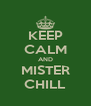 KEEP CALM AND MISTER CHILL - Personalised Poster A4 size