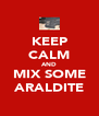 KEEP CALM AND MIX SOME ARALDITE - Personalised Poster A4 size