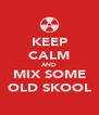 KEEP CALM AND MIX SOME OLD SKOOL - Personalised Poster A4 size