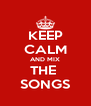 KEEP CALM AND MIX THE  SONGS - Personalised Poster A4 size