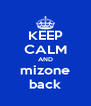 KEEP CALM AND mizone back - Personalised Poster A4 size