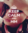 KEEP CALM AND MM  - Personalised Poster A4 size