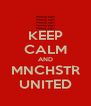 KEEP CALM AND MNCHSTR UNITED - Personalised Poster A4 size