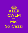 KEEP CALM AND Mo' So Cazzi - Personalised Poster A4 size