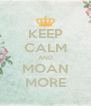 KEEP CALM AND MOAN MORE - Personalised Poster A4 size