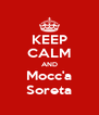 KEEP CALM AND Mocc'a Soreta - Personalised Poster A4 size