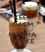 KEEP CALM AND MOCHA SHAKE - Personalised Poster A4 size