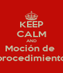 KEEP CALM AND Moción de  procedimiento - Personalised Poster A4 size