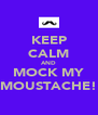KEEP CALM AND MOCK MY MOUSTACHE! - Personalised Poster A4 size
