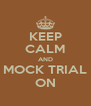 KEEP CALM AND MOCK TRIAL ON - Personalised Poster A4 size