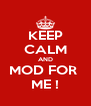 KEEP CALM AND MOD FOR  ME ! - Personalised Poster A4 size