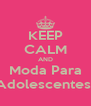 KEEP CALM AND Moda Para Adolescentes! - Personalised Poster A4 size