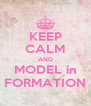 KEEP CALM AND MODEL in FORMATION - Personalised Poster A4 size