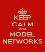 KEEP CALM AND MODEL NETWORKS - Personalised Poster A4 size