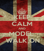 KEEP CALM AND MODEL   WALK ON - Personalised Poster A4 size