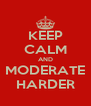 KEEP CALM AND MODERATE HARDER - Personalised Poster A4 size